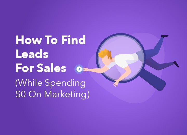 How To Find Leads For Sales (While Spending $0 On Marketing)