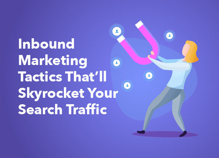 Inbound Marketing Tactics That'll Skyrocket Your Search Traffic