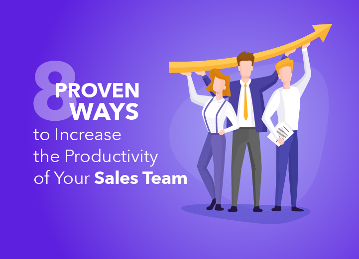 8 Proven Ways to Increase the Productivity of Your Sales Team