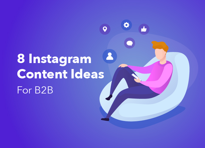 8 Instagram Content Ideas For B2B
