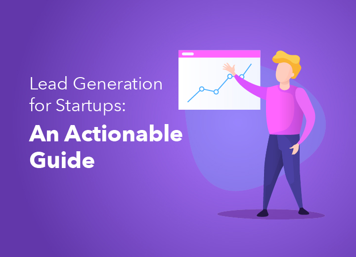 Lead Generation for Startups: An Actionable Guide