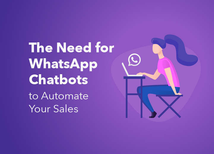 The Need for WhatsApp Chatbots to Automate Your Sales