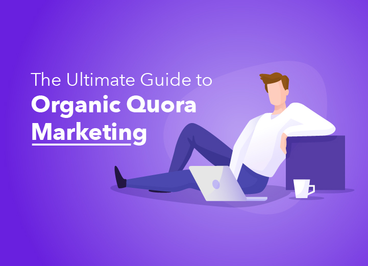 The Ultimate Guide to Organic Quora Marketing