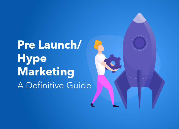 Pre Launch/Hype Marketing - A Definitive Guide (2019)