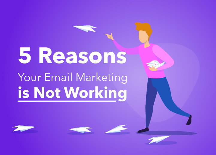 5 Reasons Your Email Marketing is not Working (and How to Fix It)