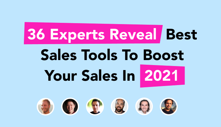 36 Experts Reveal Best Sales Tools To Boost Your Sales In 2021