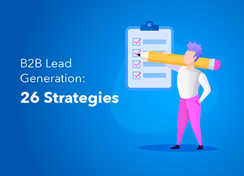 B2B Lead Generation: 26 Strategies For 2020